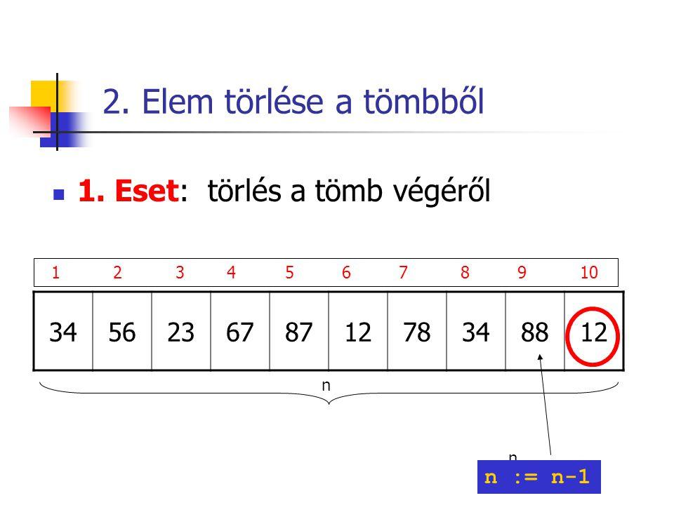2. Elem törlése a tömbből 1. Eset: törlés a tömb végéről 34 56 23 67