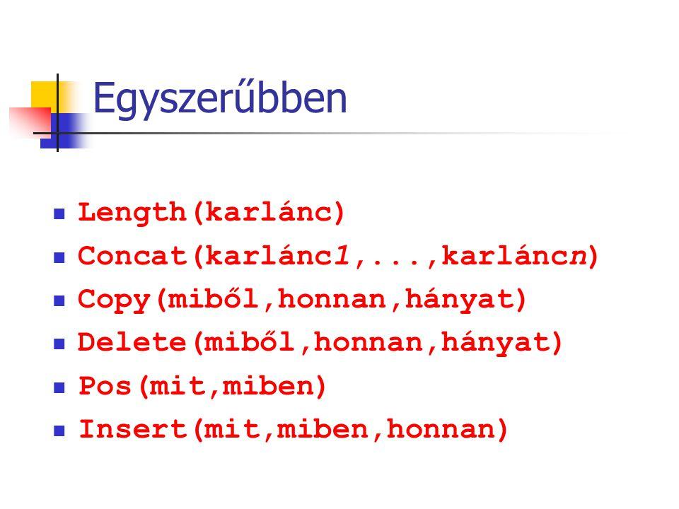Egyszerűbben Length(karlánc) Concat(karlánc1,...,karláncn)