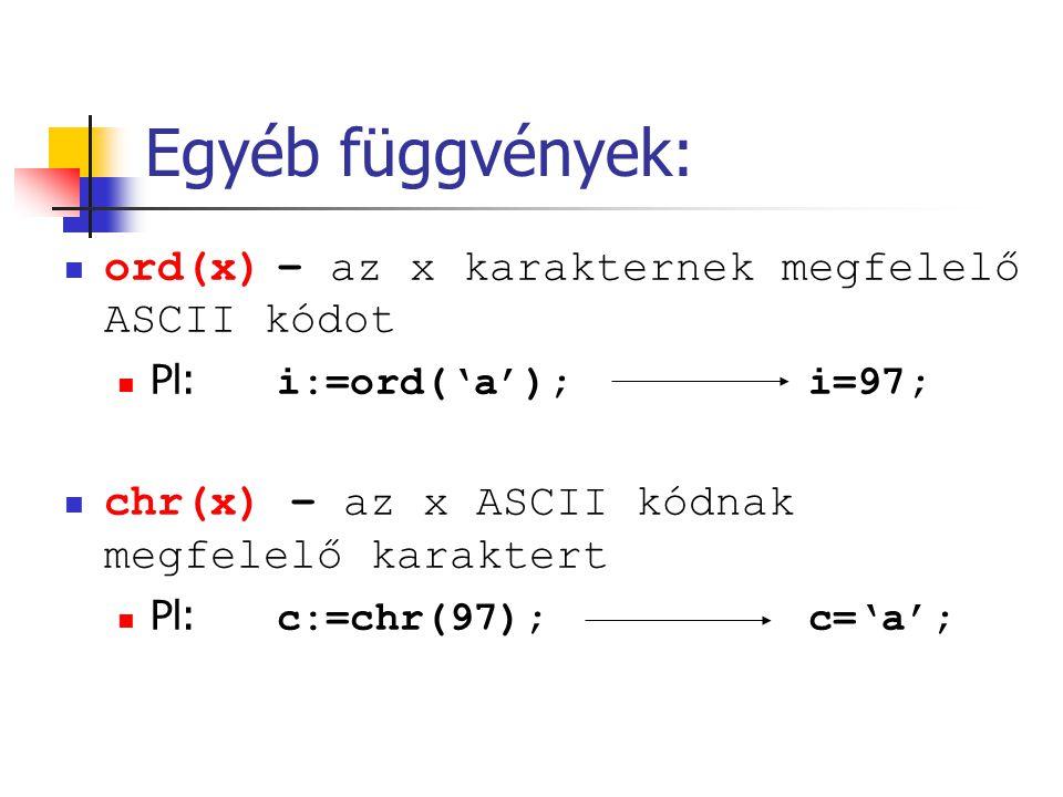 Egyéb függvények: ord(x) – az x karakternek megfelelő ASCII kódot
