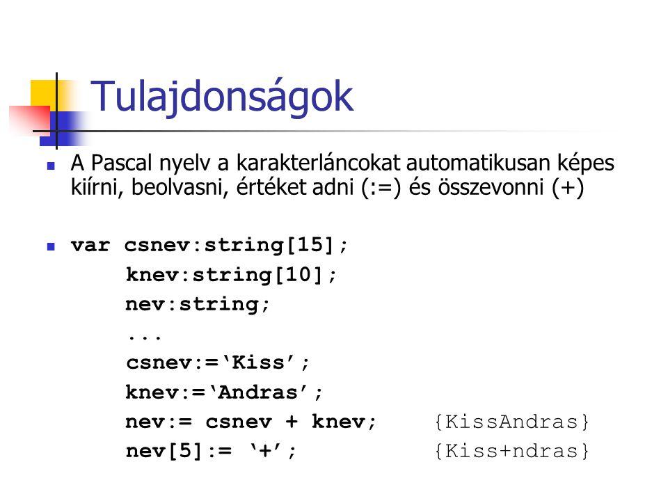 Tulajdonságok A Pascal nyelv a karakterláncokat automatikusan képes kiírni, beolvasni, értéket adni (:=) és összevonni (+)