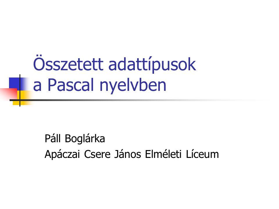 Összetett adattípusok a Pascal nyelvben