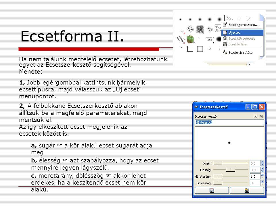 Ecsetforma II. Ha nem találunk megfelelő ecsetet, létrehozhatunk egyet az Ecsetszerkesztő segítségével.