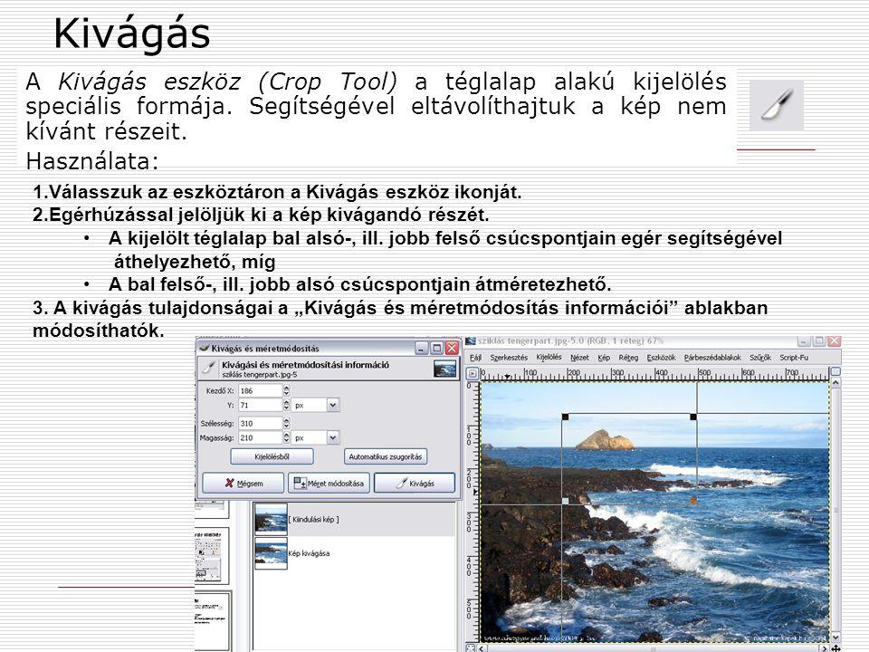 Kivágás A Kivágás eszköz (Crop Tool) a téglalap alakú kijelölés speciális formája. Segítségével eltávolíthajtuk a kép nem kívánt részeit.