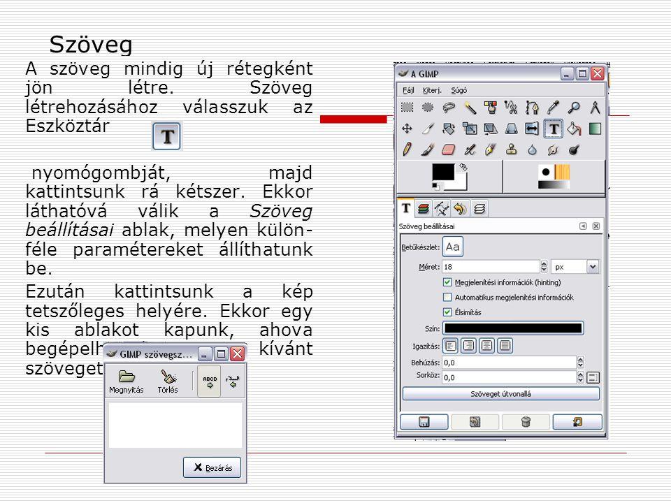 Szöveg A szöveg mindig új rétegként jön létre. Szöveg létrehozásához válasszuk az Eszköztár.