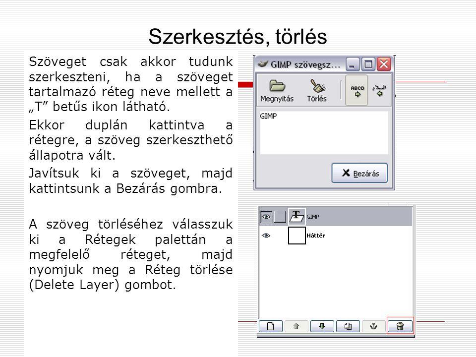 """Szerkesztés, törlés Szöveget csak akkor tudunk szerkeszteni, ha a szöveget tartalmazó réteg neve mellett a """"T betűs ikon látható."""