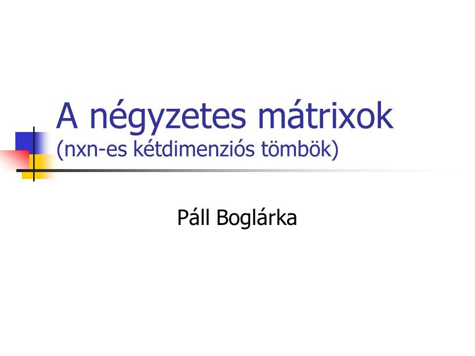 A négyzetes mátrixok (nxn-es kétdimenziós tömbök)
