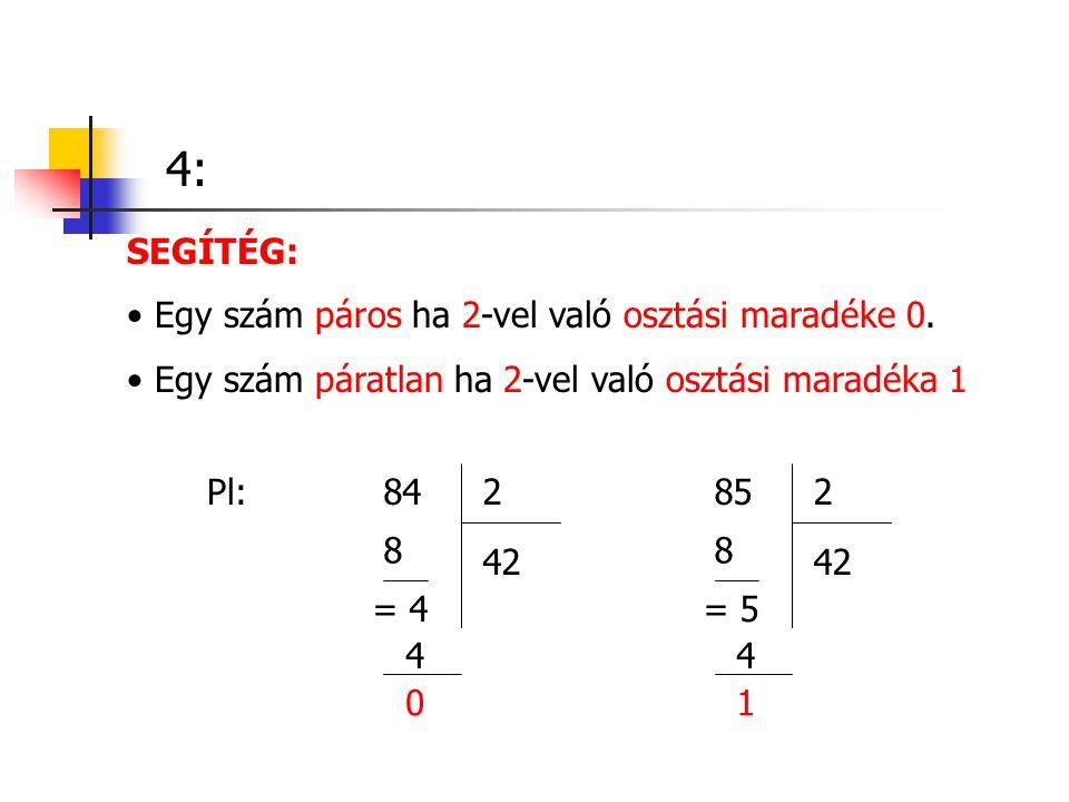4: SEGÍTÉG: Egy szám páros ha 2-vel való osztási maradéke 0.