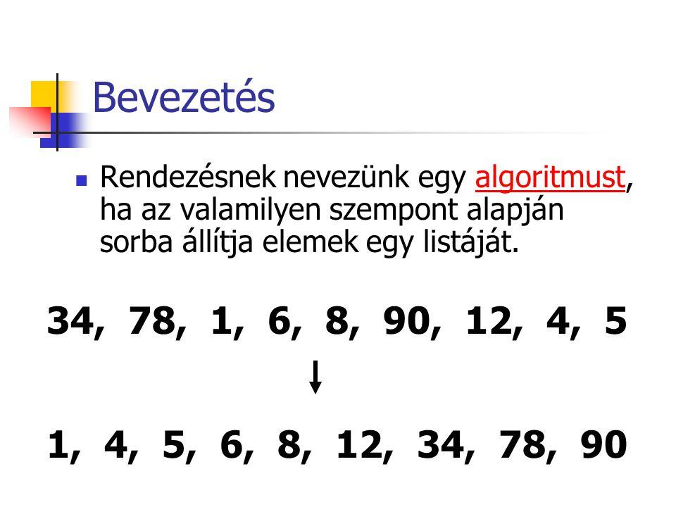 Bevezetés Rendezésnek nevezünk egy algoritmust, ha az valamilyen szempont alapján sorba állítja elemek egy listáját.