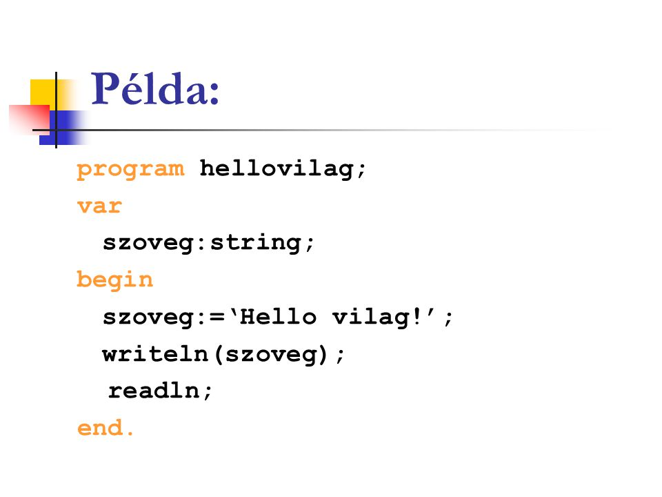 Példa: program hellovilag; var szoveg:string; begin