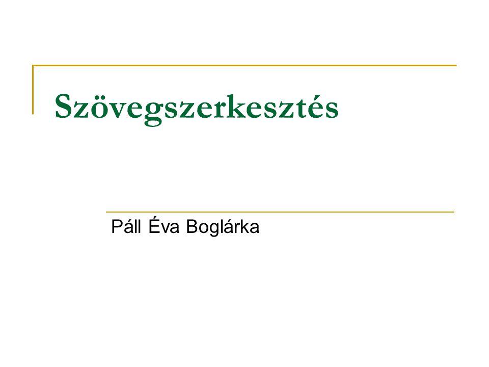 Szövegszerkesztés Páll Éva Boglárka