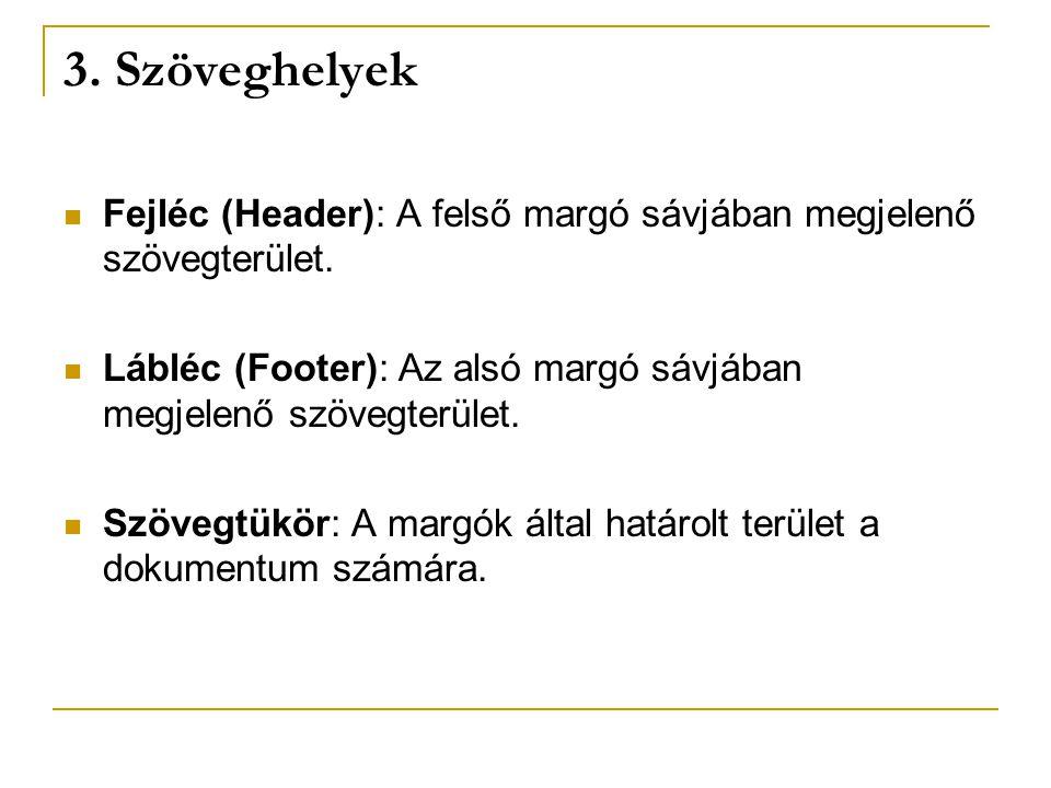 3. Szöveghelyek Fejléc (Header): A felső margó sávjában megjelenő szövegterület. Lábléc (Footer): Az alsó margó sávjában megjelenő szövegterület.