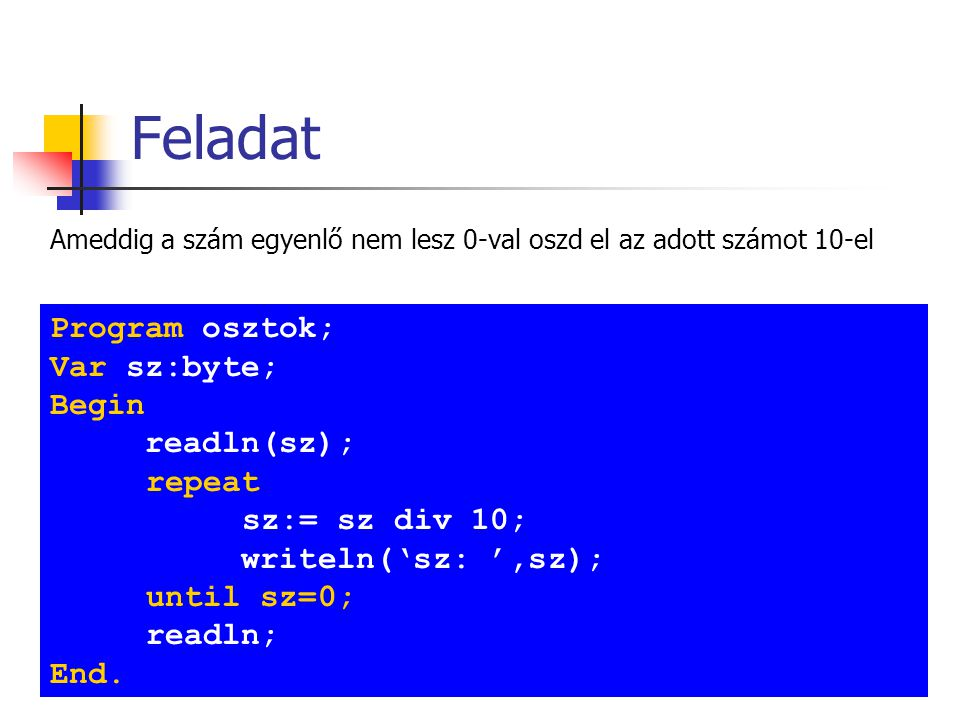 Feladat Program osztok; Var sz:byte; Begin readln(sz); repeat