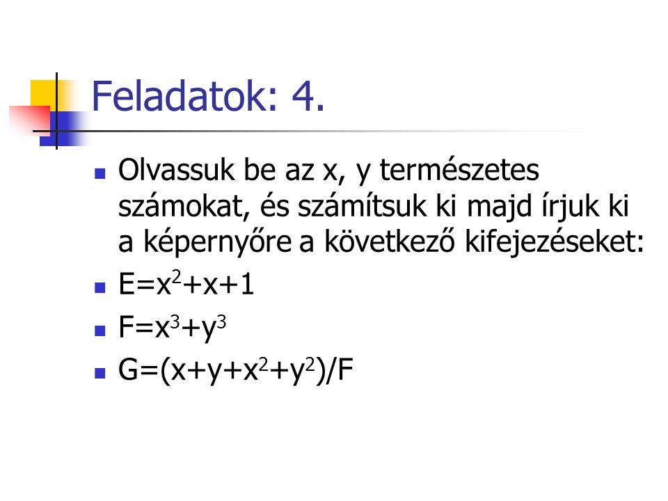 Feladatok: 4. Olvassuk be az x, y természetes számokat, és számítsuk ki majd írjuk ki a képernyőre a következő kifejezéseket: