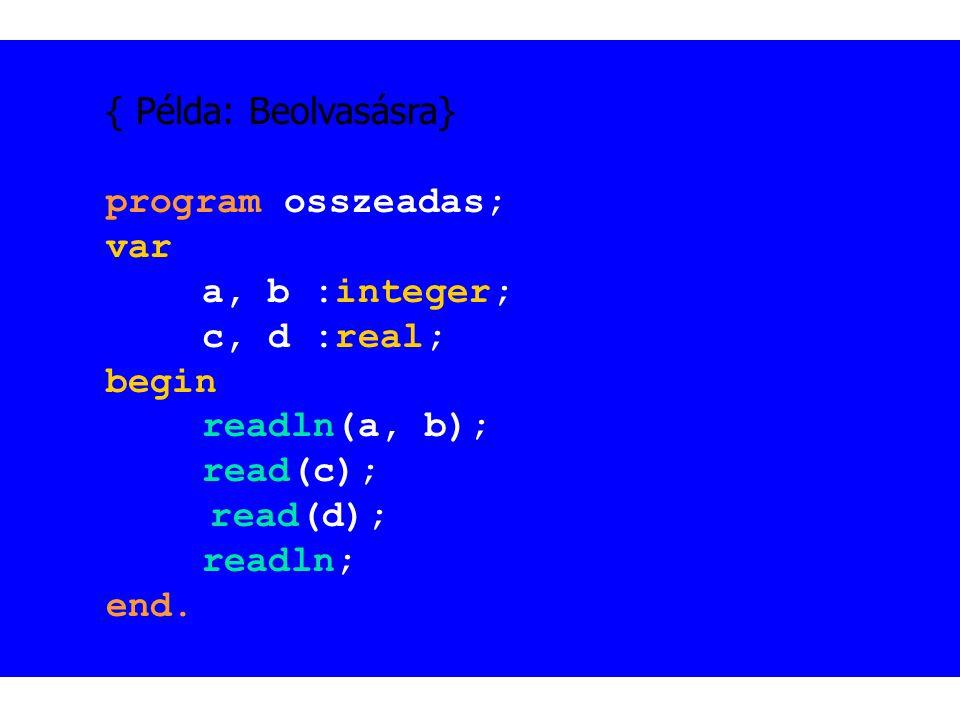 { Példa: Beolvasásra} var a, b :integer; c, d :real; begin
