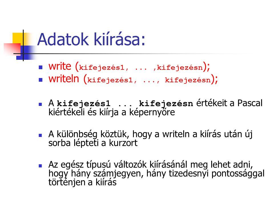 Adatok kiírása: write (kifejezés1, ... ,kifejezésn);
