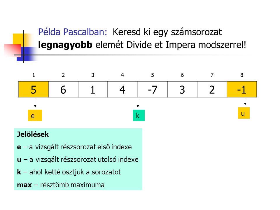 Példa Pascalban: Keresd ki egy számsorozat legnagyobb elemét Divide et Impera modszerrel!