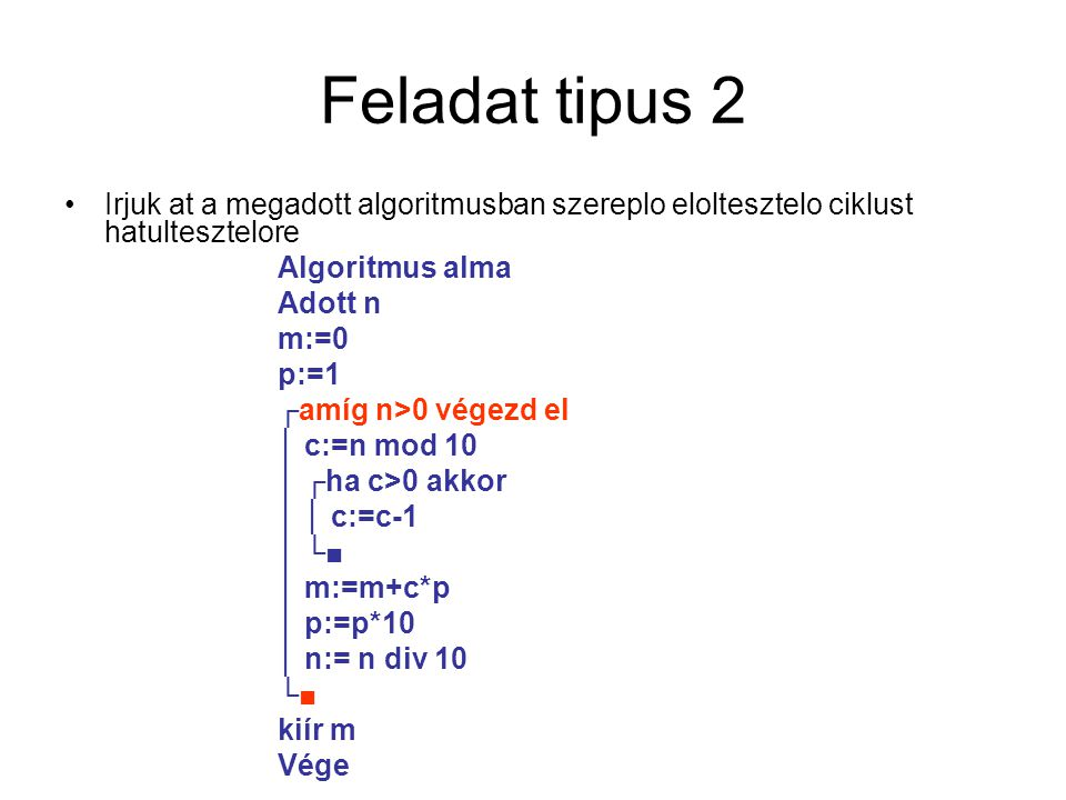 Feladat tipus 2 Irjuk at a megadott algoritmusban szereplo eloltesztelo ciklust hatultesztelore. Algoritmus alma.