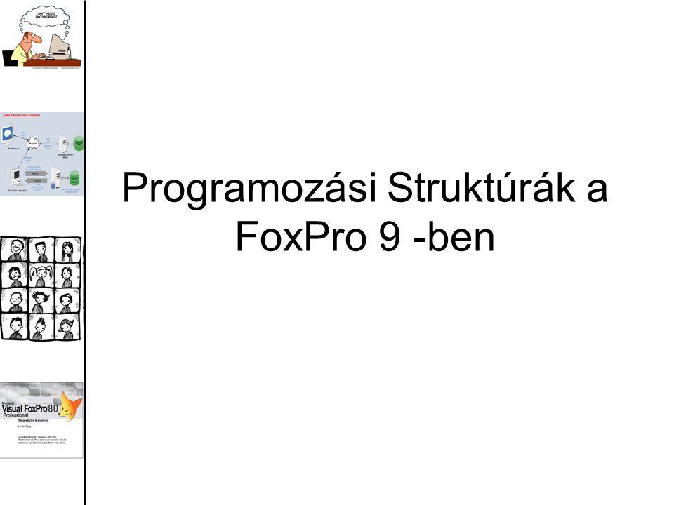 Programozási Struktúrák a FoxPro 9 -ben