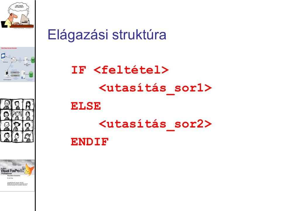 Elágazási struktúra IF <feltétel> <utasítás_sor1> ELSE