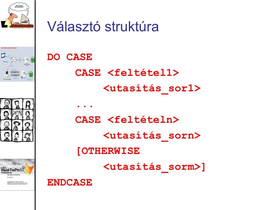 Választó struktúra DO CASE CASE <feltétel1>