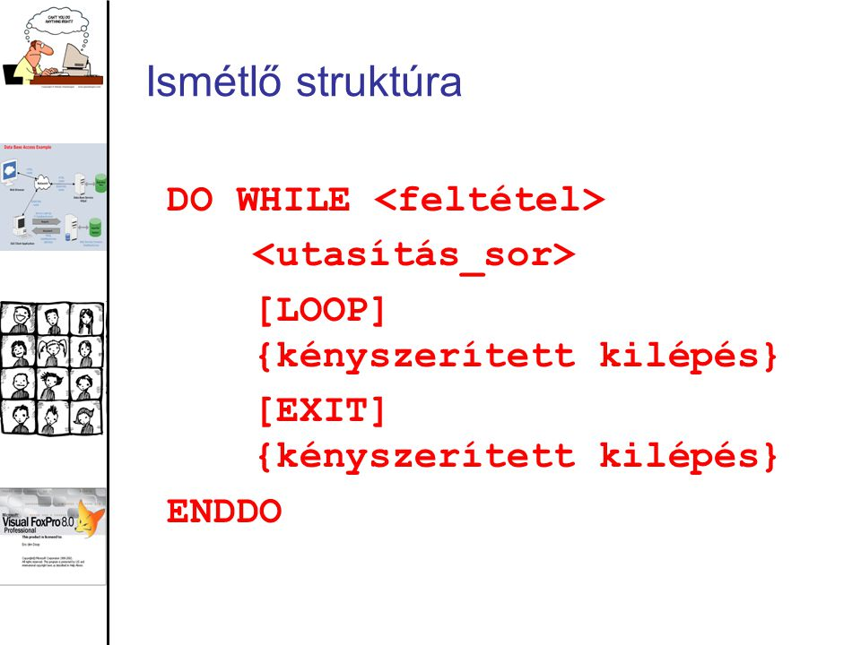 Ismétlő struktúra DO WHILE <feltétel> <utasítás_sor>