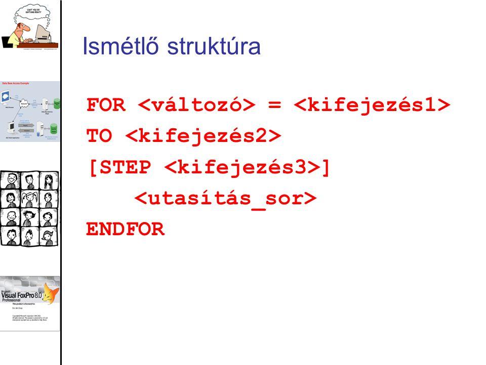 Ismétlő struktúra FOR <változó> = <kifejezés1>