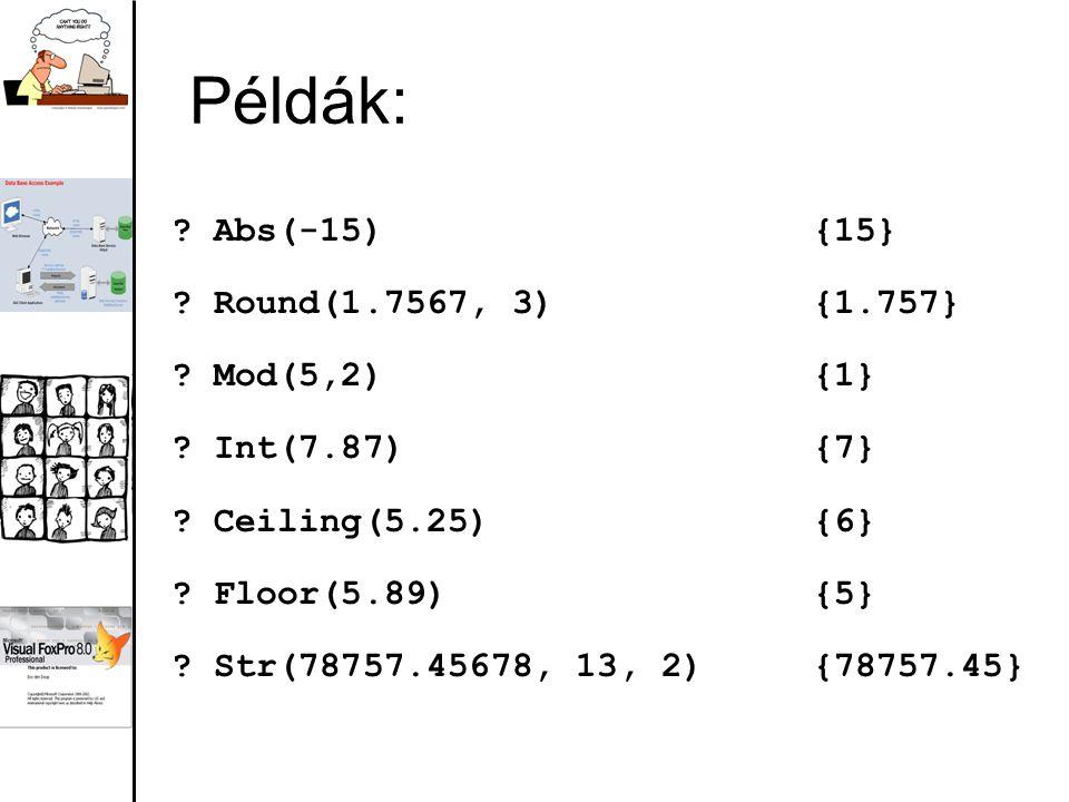 Példák: Abs(-15) {15} Round(1.7567, 3) {1.757} Mod(5,2) {1}
