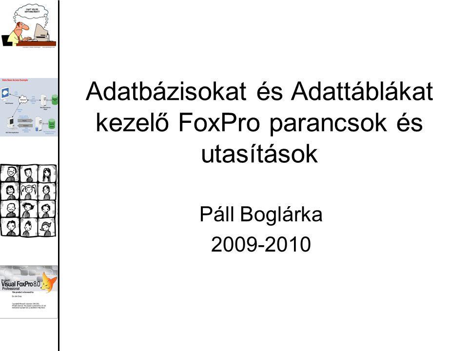 Adatbázisokat és Adattáblákat kezelő FoxPro parancsok és utasítások
