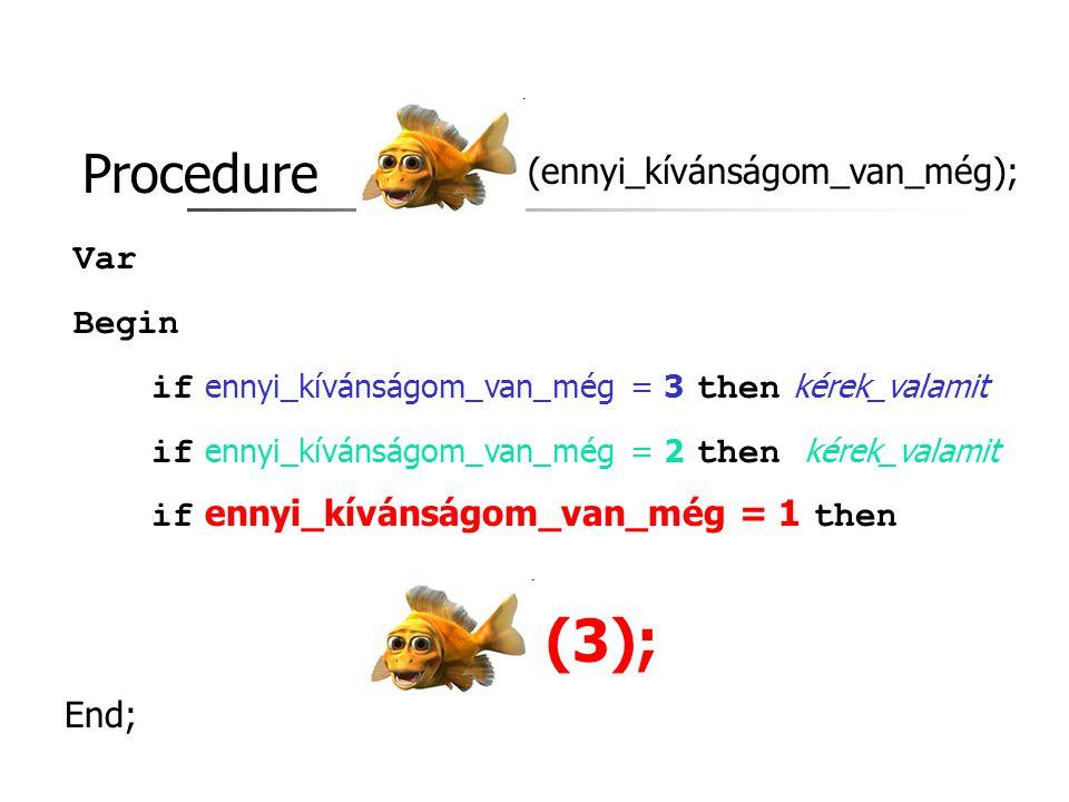 (3); Procedure (ennyi_kívánságom_van_még); Var Begin