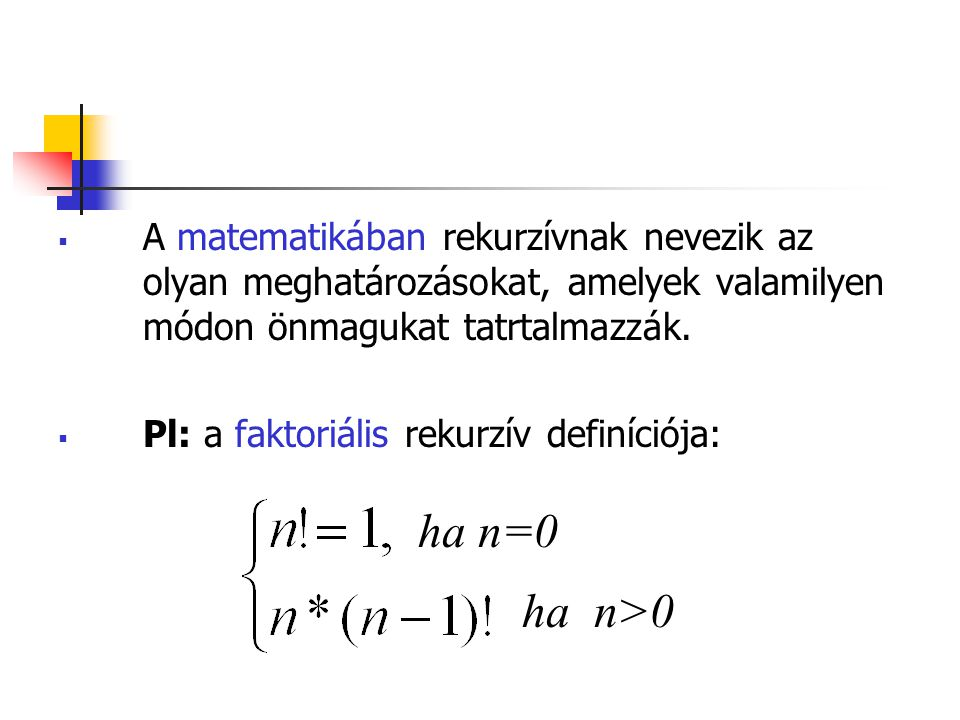 A matematikában rekurzívnak nevezik az olyan meghatározásokat, amelyek valamilyen módon önmagukat tatrtalmazzák.