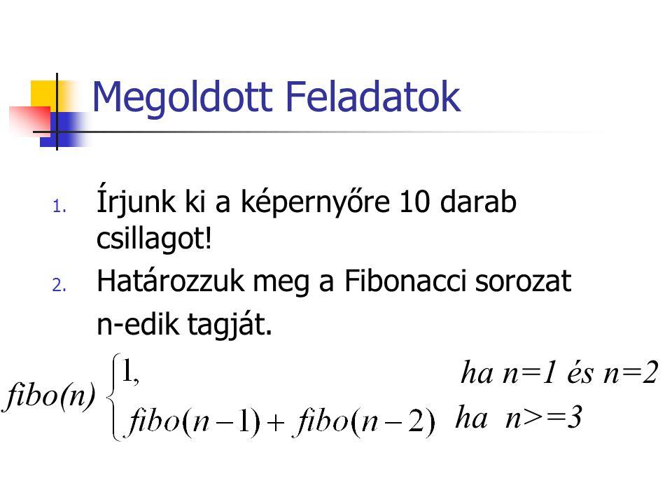 Megoldott Feladatok ha n=1 és n=2 fibo(n) ha n>=3