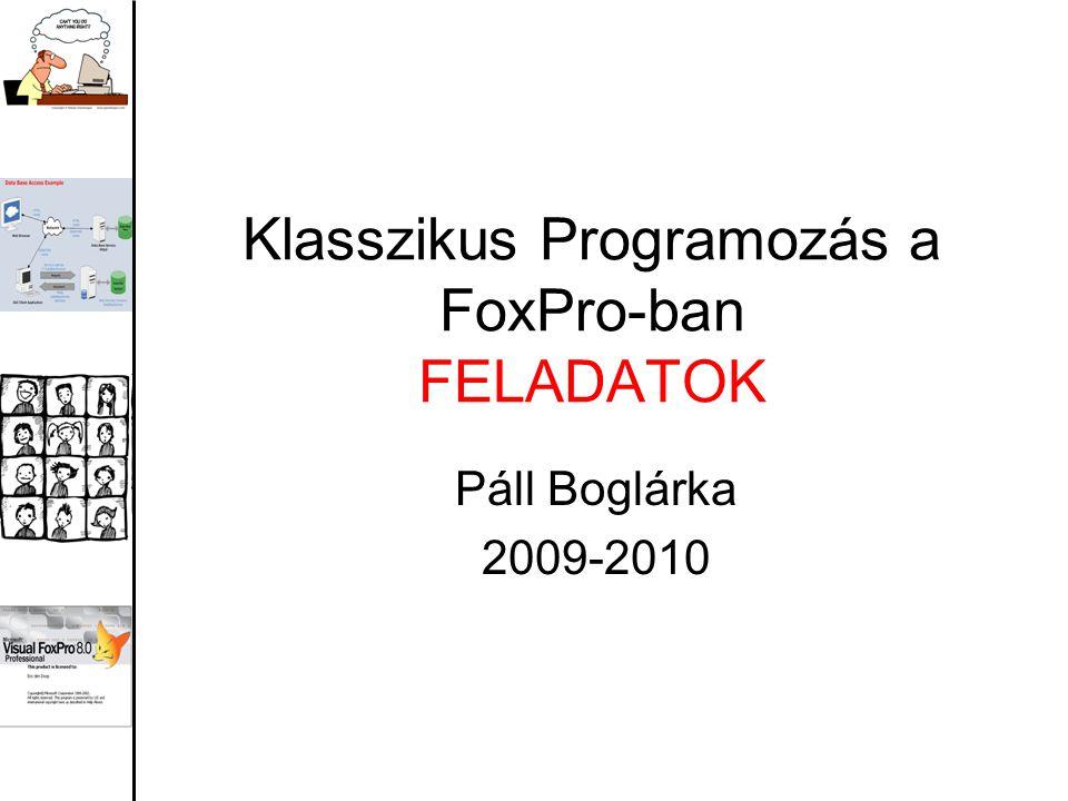 Klasszikus Programozás a FoxPro-ban FELADATOK