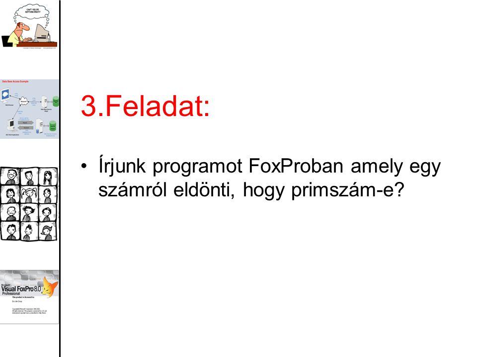3.Feladat: Írjunk programot FoxProban amely egy számról eldönti, hogy primszám-e