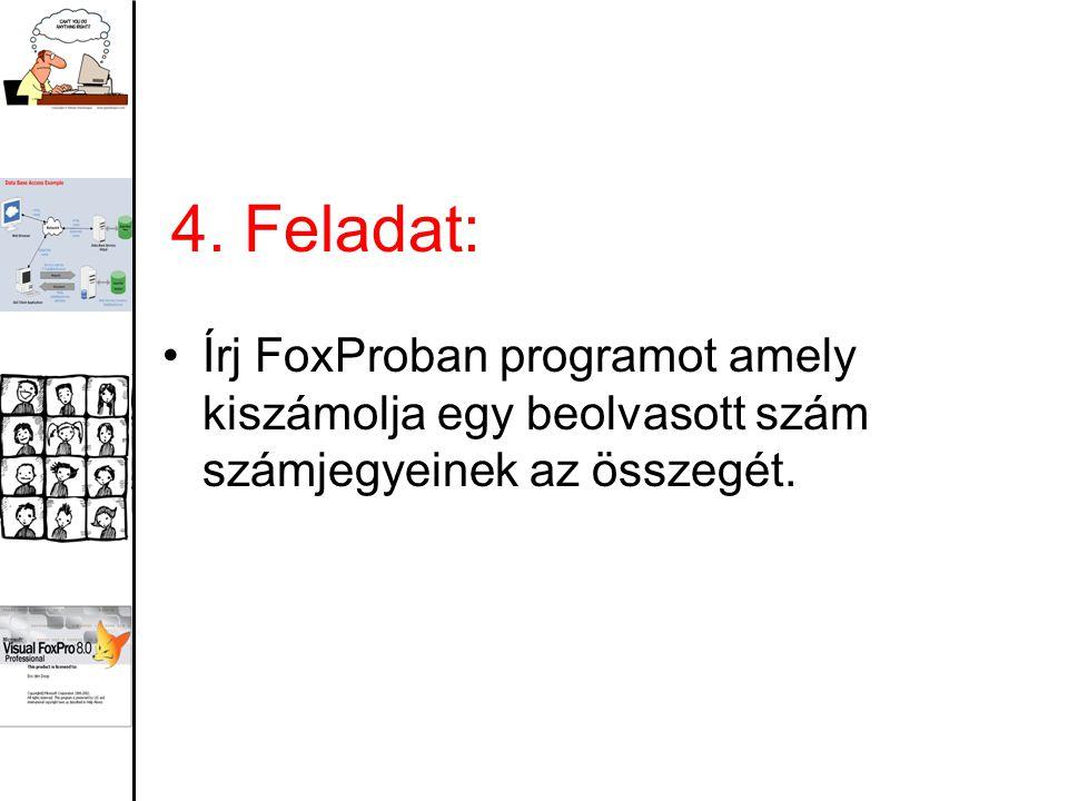 4. Feladat: Írj FoxProban programot amely kiszámolja egy beolvasott szám számjegyeinek az összegét.
