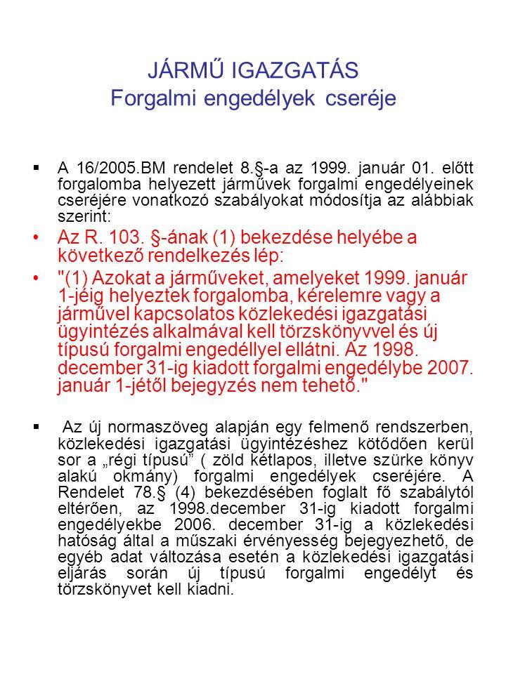 JÁRMŰ IGAZGATÁS Forgalmi engedélyek cseréje