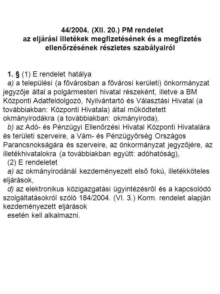 44/2004. (XII. 20.) PM rendelet az eljárási illetékek megfizetésének és a megfizetés ellenőrzésének részletes szabályairól.