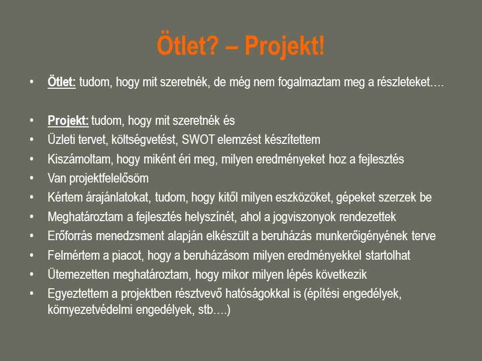Ötlet – Projekt! Ötlet: tudom, hogy mit szeretnék, de még nem fogalmaztam meg a részleteket…. Projekt: tudom, hogy mit szeretnék és.