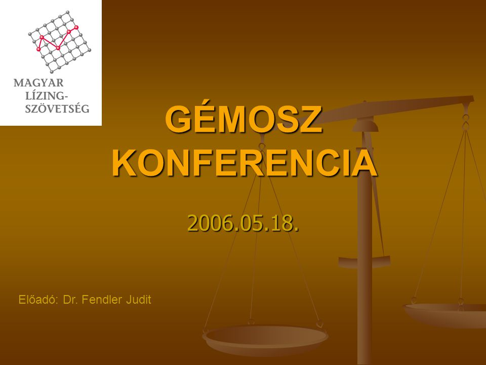 GÉMOSZ KONFERENCIA 2006.05.18. Előadó: Dr. Fendler Judit