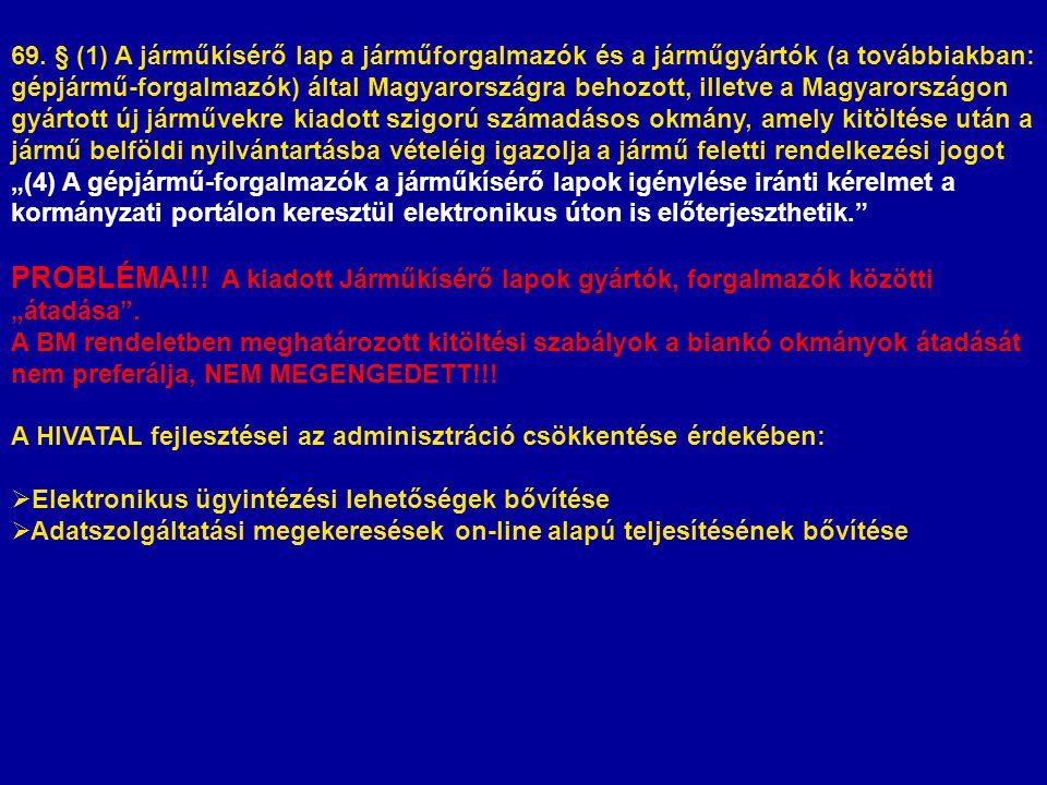 69. § (1) A járműkísérő lap a járműforgalmazók és a járműgyártók (a továbbiakban: gépjármű-forgalmazók) által Magyarországra behozott, illetve a Magyarországon gyártott új járművekre kiadott szigorú számadásos okmány, amely kitöltése után a jármű belföldi nyilvántartásba vételéig igazolja a jármű feletti rendelkezési jogot