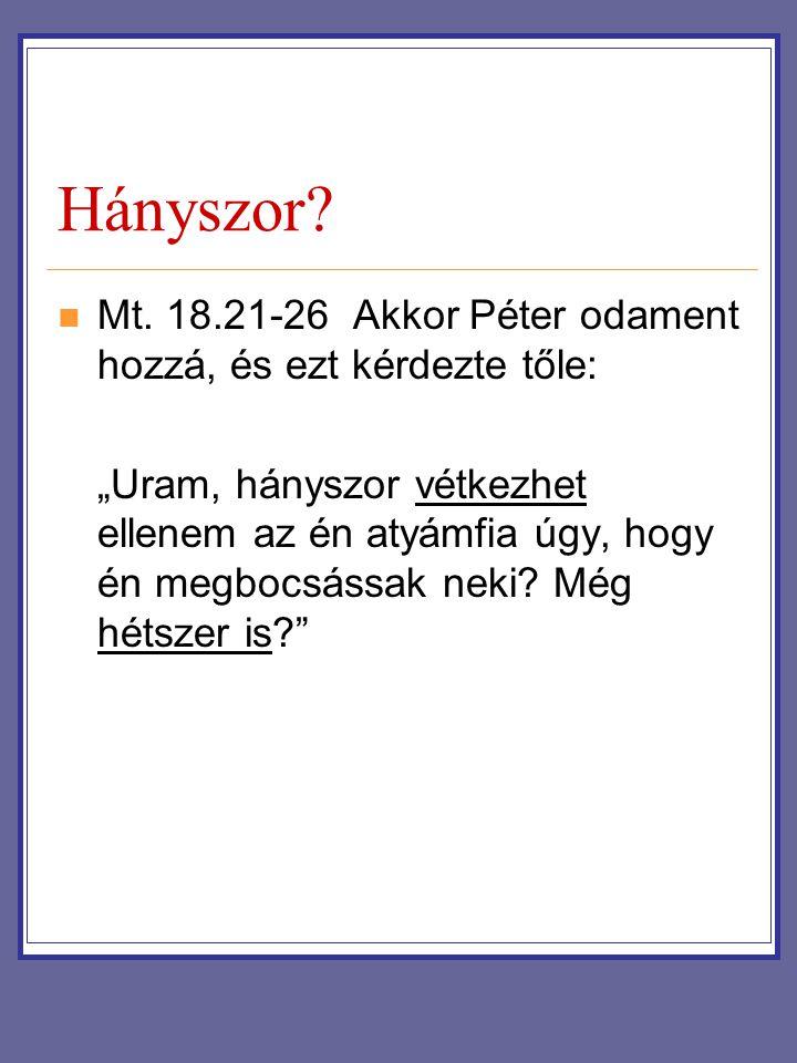 Hányszor Mt. 18.21-26 Akkor Péter odament hozzá, és ezt kérdezte tőle: