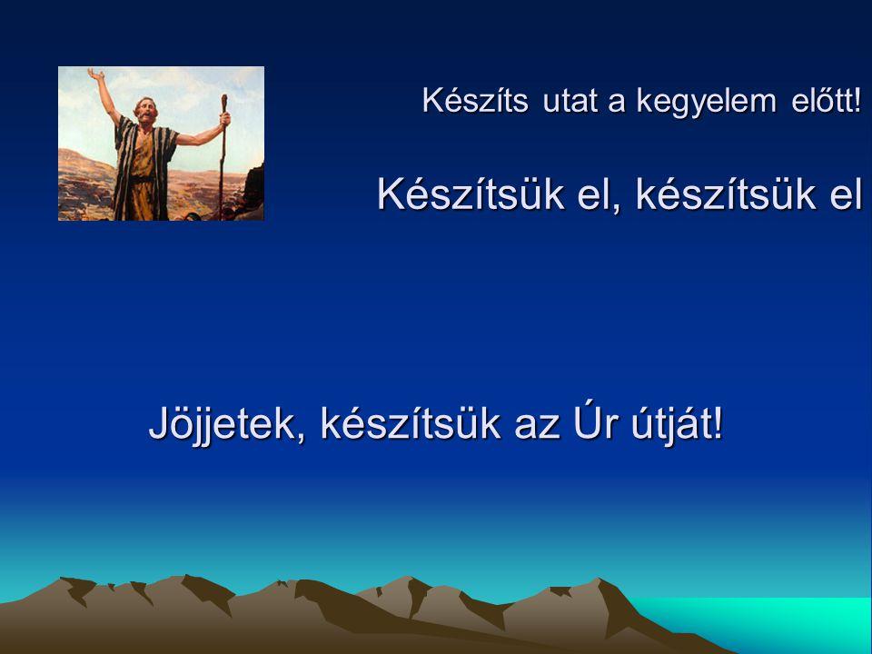 Jöjjetek, készítsük az Úr útját!