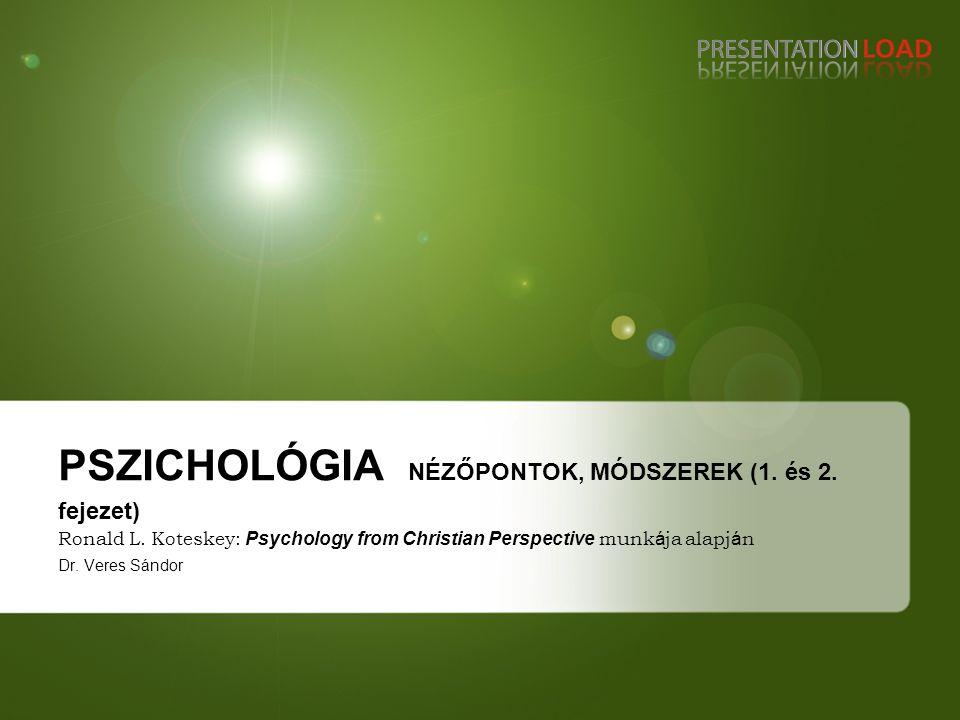 PSZICHOLÓGIA NÉZŐPONTOK, MÓDSZEREK (1. és 2. fejezet)