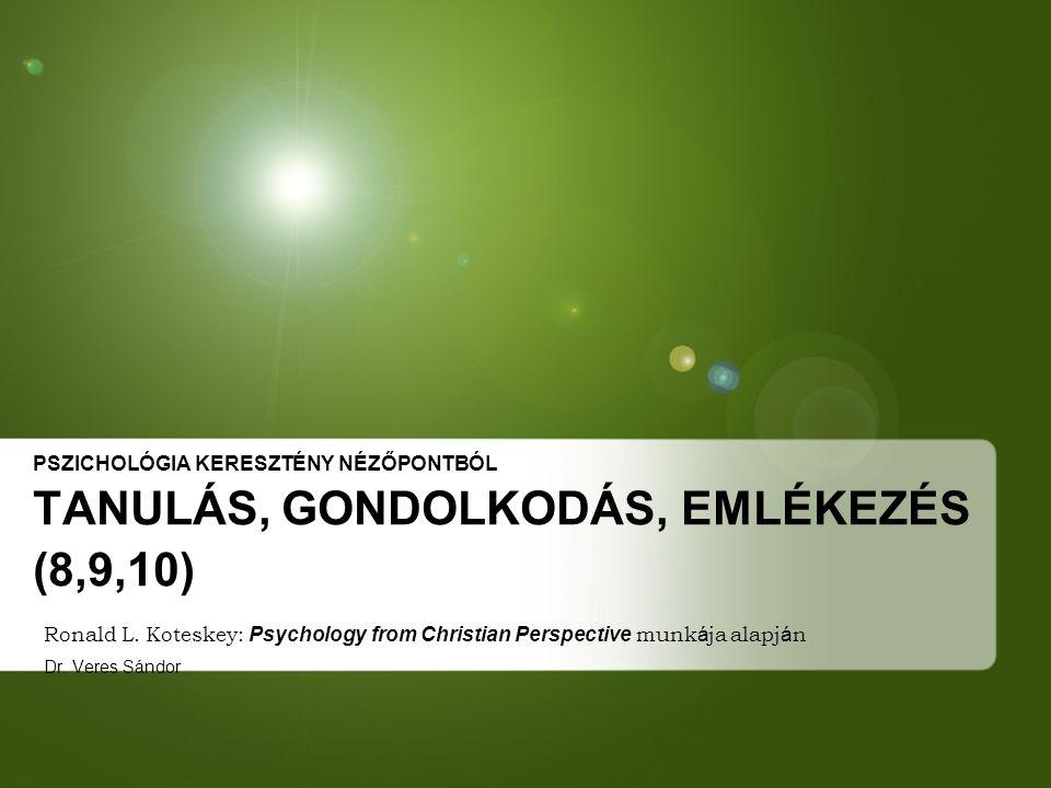 PSZICHOLÓGIA KERESZTÉNY NÉZŐPONTBÓL TANULÁS, GONDOLKODÁS, EMLÉKEZÉS (8,9,10)