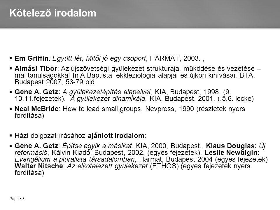 Kötelező irodalom Em Griffin: Együtt-lét, Mitől jó egy csoport, HARMAT, 2003. ,