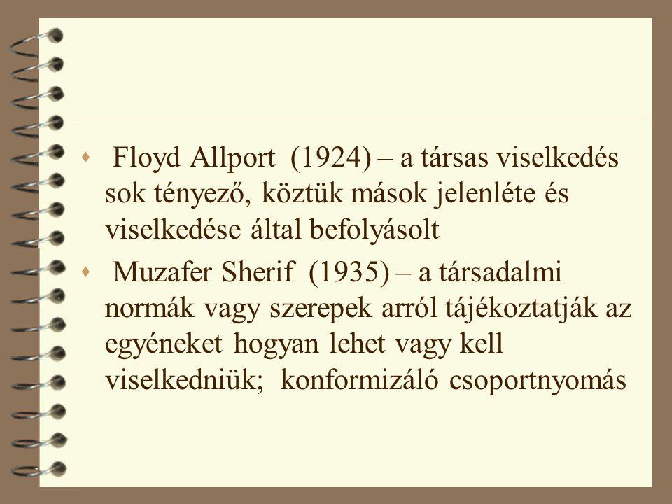 Floyd Allport (1924) – a társas viselkedés sok tényező, köztük mások jelenléte és viselkedése által befolyásolt