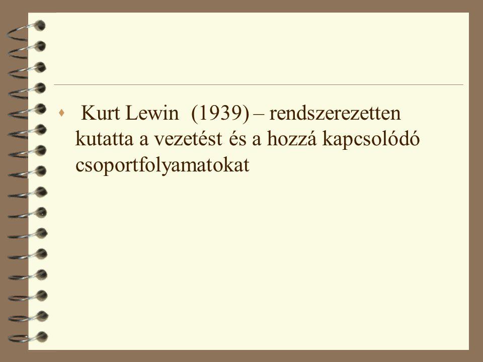 Kurt Lewin (1939) – rendszerezetten kutatta a vezetést és a hozzá kapcsolódó csoportfolyamatokat