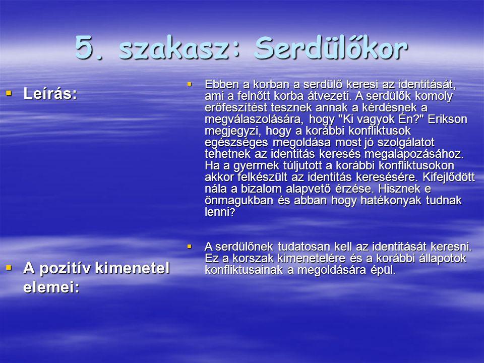 5. szakasz: Serdülőkor Leírás: A pozitív kimenetel elemei: