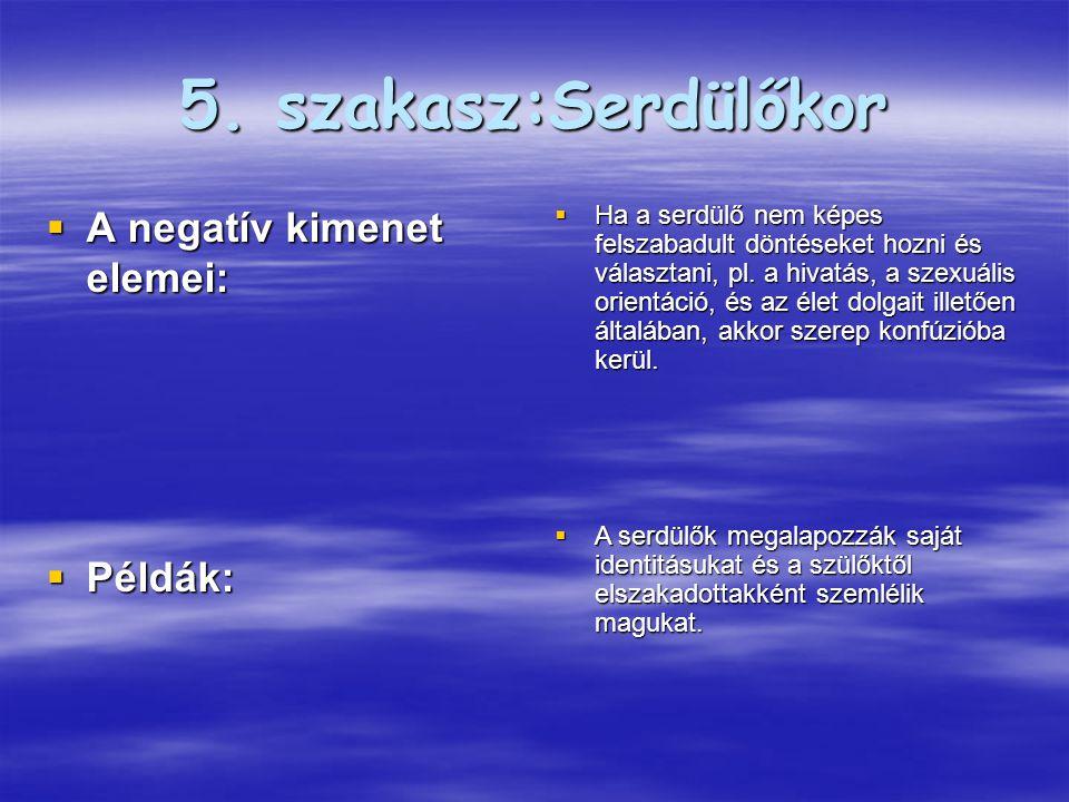 5. szakasz:Serdülőkor A negatív kimenet elemei: Példák:
