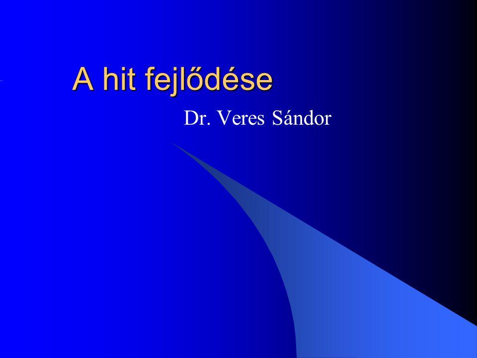 A hit fejlődése Dr. Veres Sándor 1 05/04/01 1