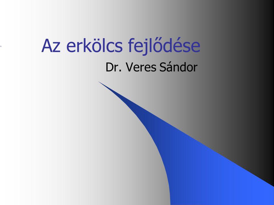 Az erkölcs fejlődése Dr. Veres Sándor 1 05/04/01 1